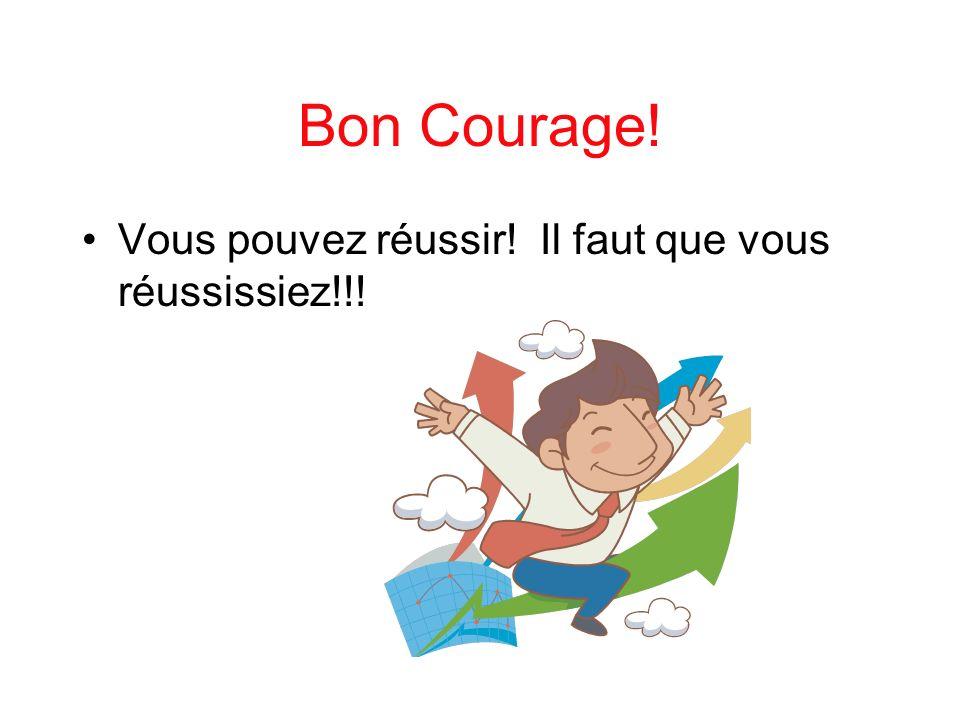 Bon Courage! Vous pouvez réussir! Il faut que vous réussissiez!!!