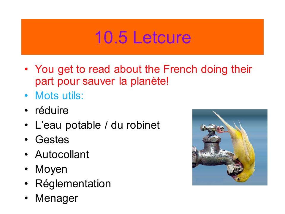 10.5 Letcure You get to read about the French doing their part pour sauver la planète! Mots utils: réduire Leau potable / du robinet Gestes Autocollan
