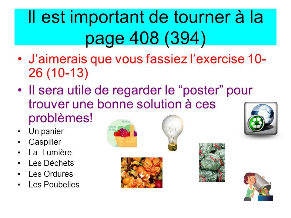 Il est important de tourner à la page 408 (394) Jaimerais que vous fassiez lexercise 10- 26 (10-13) Il sera utile de regarder le poster pour trouver u