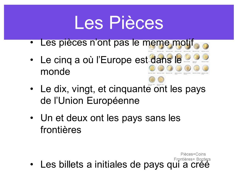 Les Pièces Les pièces nont pas le meme motif Le cinq a où lEurope est dans le monde Le dix, vingt, et cinquante ont les pays de lUnion Européenne Un et deux ont les pays sans les frontières Les billets a initiales de pays qui a créé Pièces=Coins Frontières= Borders