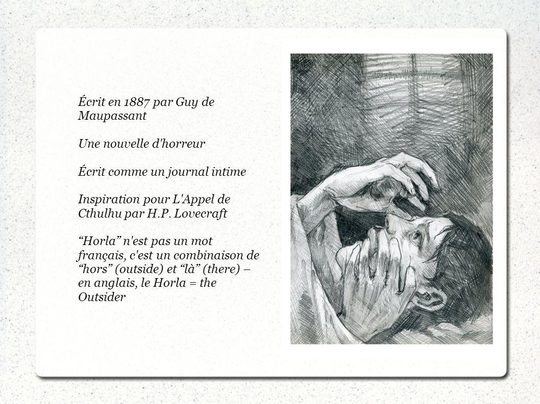 Écrit en 1887 par Guy de Maupassant Une nouvelle d'horreur Écrit comme un journal intime Inspiration pour L'Appel de Cthulhu par H.P. Lovecraft Horla