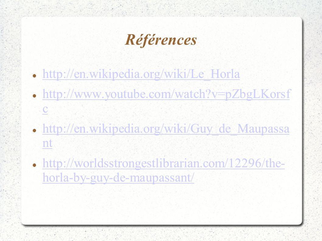 Références http://en.wikipedia.org/wiki/Le_Horla http://www.youtube.com/watch?v=pZbgLKorsf c http://www.youtube.com/watch?v=pZbgLKorsf c http://en.wik