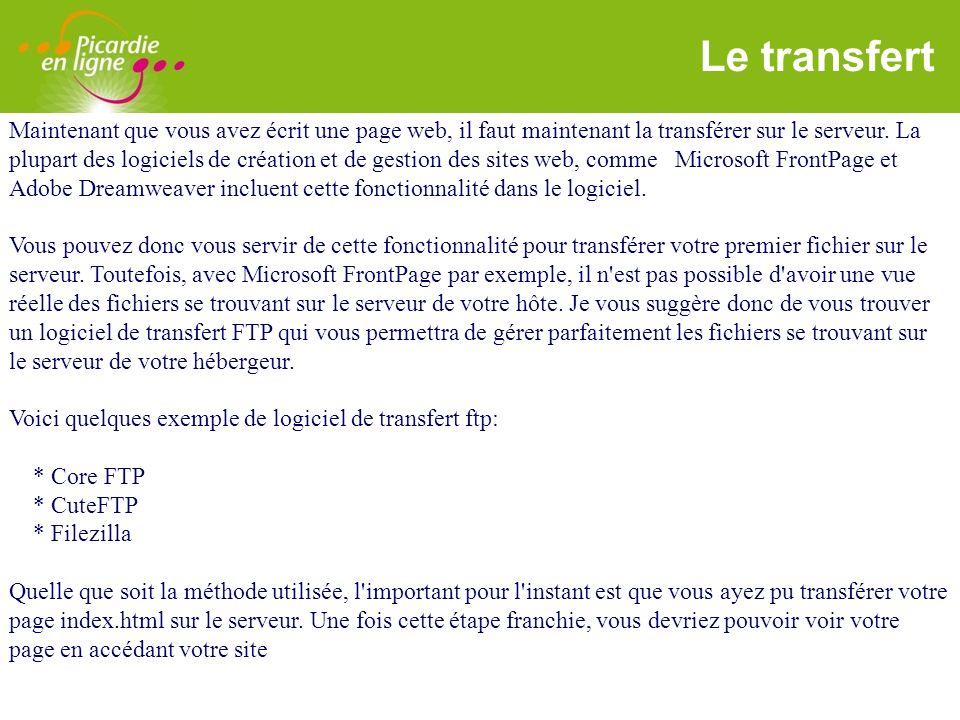 LOGO 27/11/2007 Le transfert Maintenant que vous avez écrit une page web, il faut maintenant la transférer sur le serveur. La plupart des logiciels de