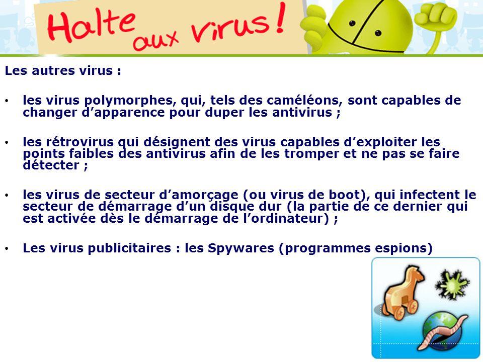 LOGO 27/11/2007 Les autres virus : les virus polymorphes, qui, tels des caméléons, sont capables de changer dapparence pour duper les antivirus ; les