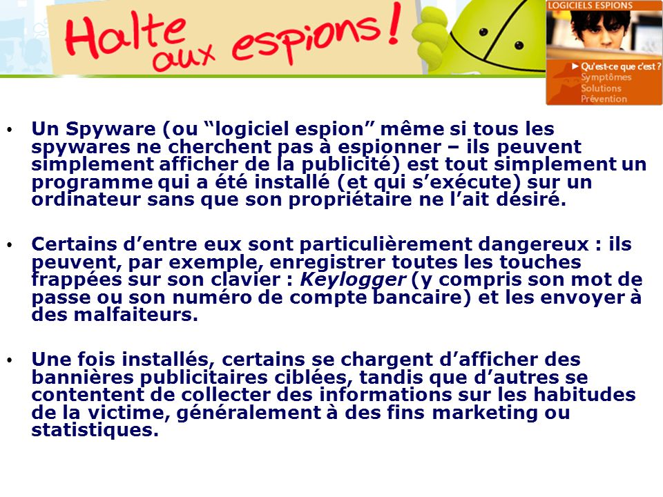 LOGO 27/11/2007 Un Spyware (ou logiciel espion même si tous les spywares ne cherchent pas à espionner – ils peuvent simplement afficher de la publicit