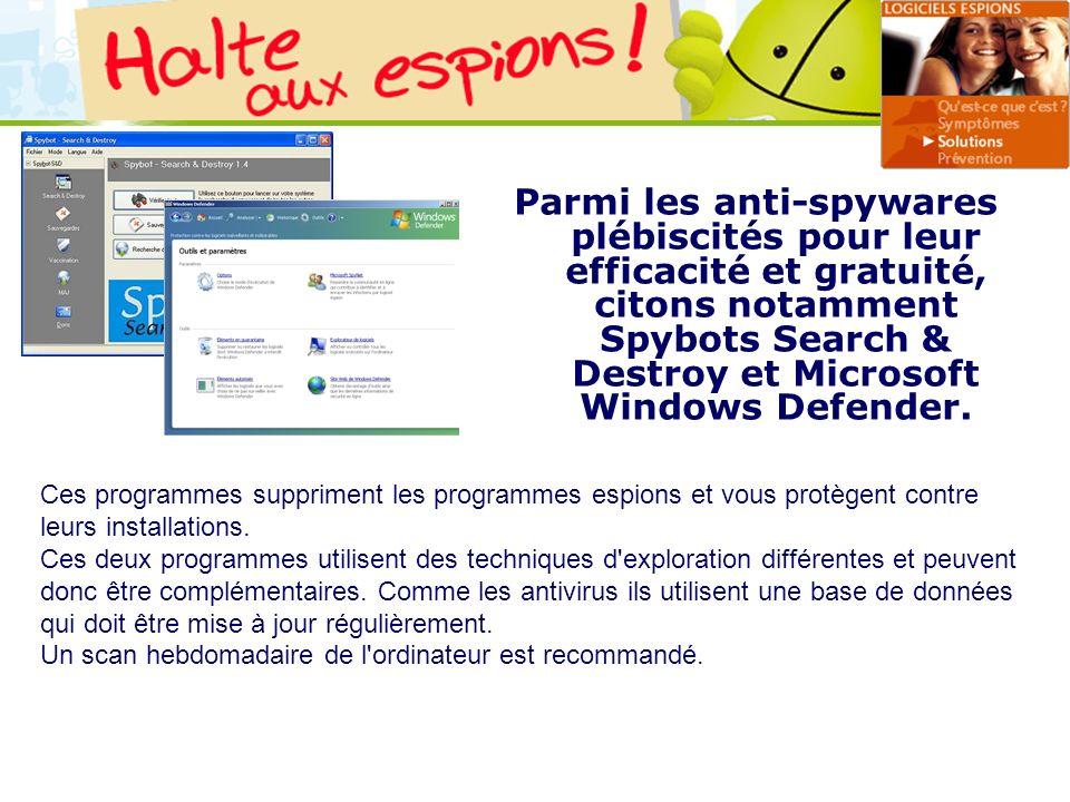 LOGO 27/11/2007 Parmi les anti-spywares plébiscités pour leur efficacité et gratuité, citons notamment Spybots Search & Destroy et Microsoft Windows D