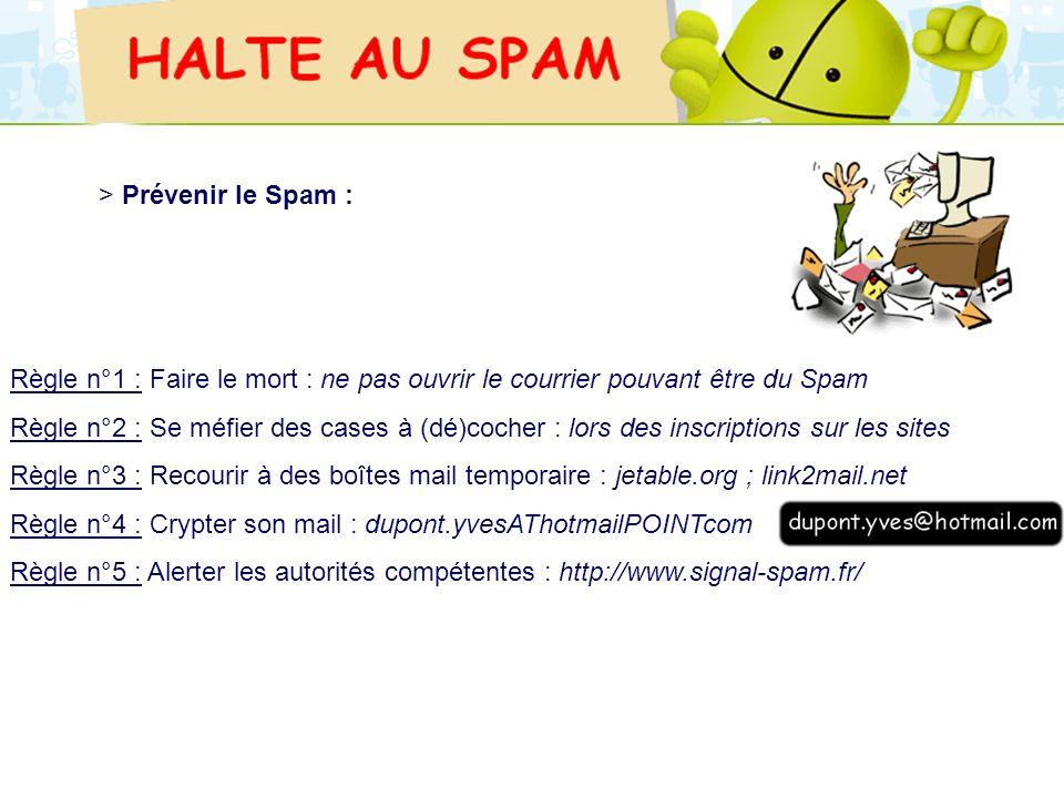 LOGO 27/11/2007 > Prévenir le Spam : Règle n°1 : Faire le mort : ne pas ouvrir le courrier pouvant être du Spam Règle n°2 : Se méfier des cases à (dé)