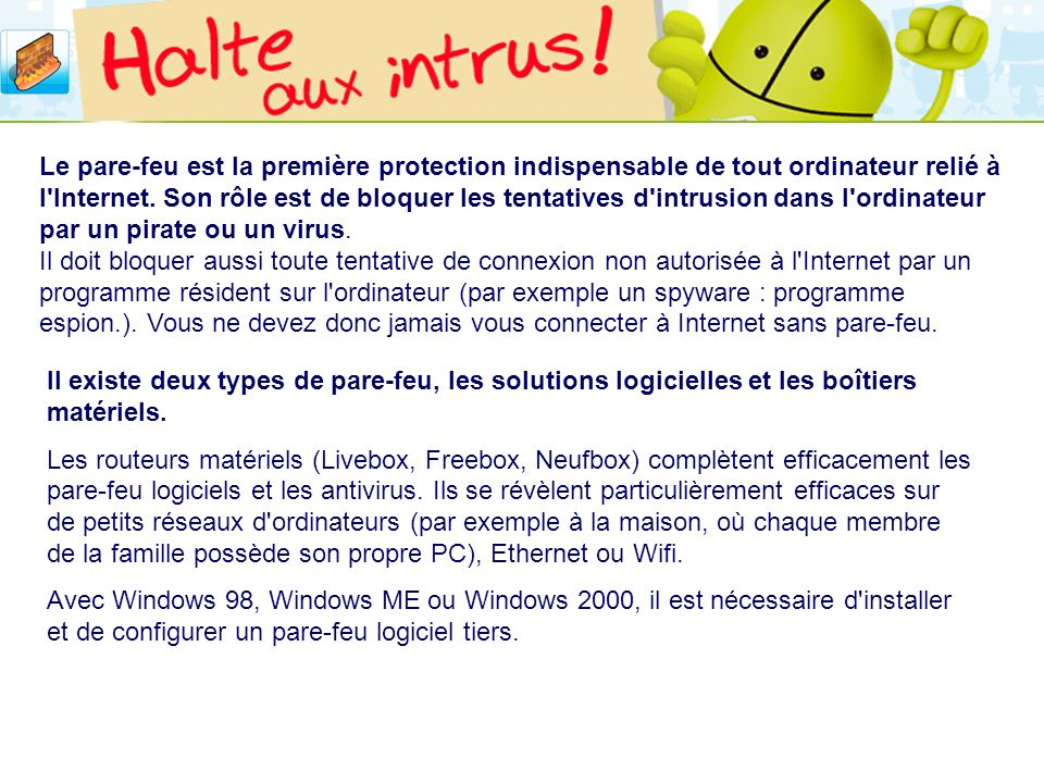 LOGO 27/11/2007 Windows XP & Vista est équipé d un pare-feu intégré qui est en service par défaut depuis le SP2 (attention, il ne sera pas actif si vous installez XP à partir d un CD un peu ancien).