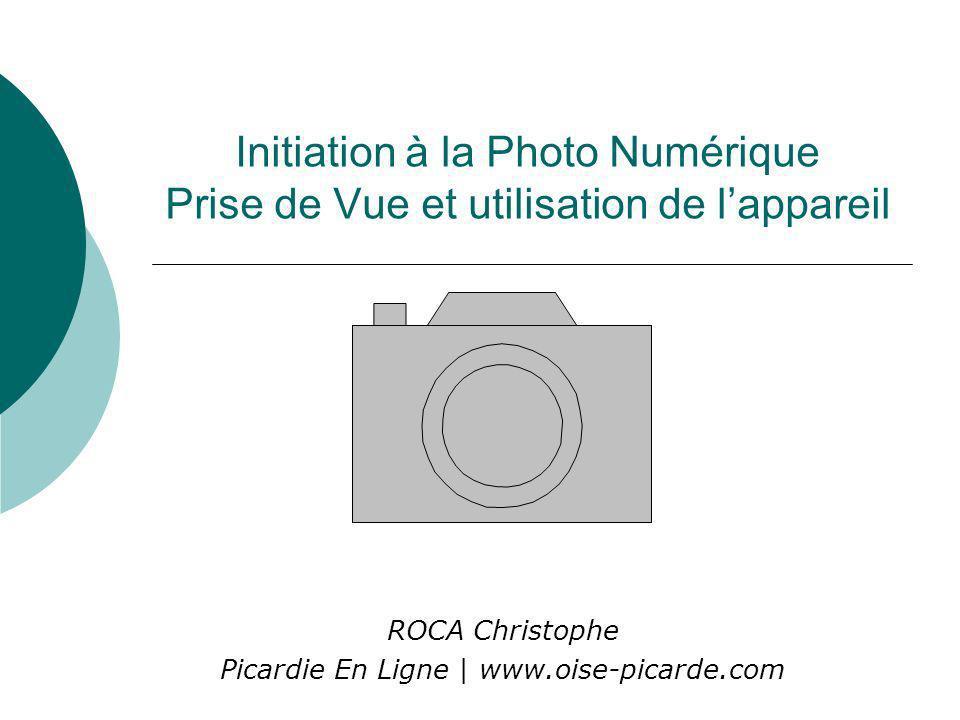Initiation à la Photo Numérique Prise de Vue et utilisation de lappareil ROCA Christophe Picardie En Ligne | www.oise-picarde.com