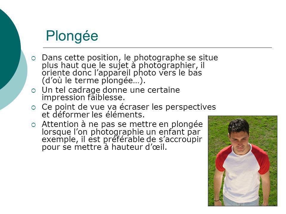Plongée Dans cette position, le photographe se situe plus haut que le sujet à photographier, il oriente donc lappareil photo vers le bas (doù le terme
