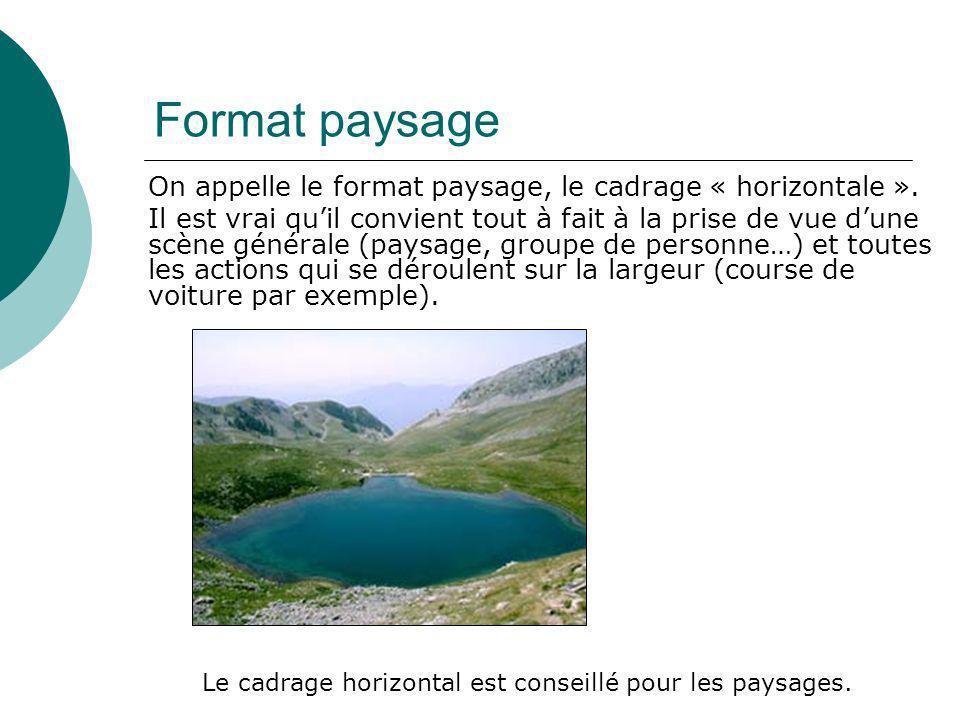 Format paysage On appelle le format paysage, le cadrage « horizontale ». Il est vrai quil convient tout à fait à la prise de vue dune scène générale (