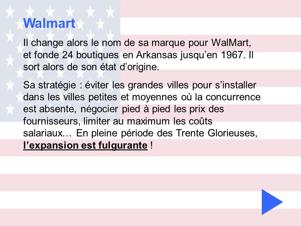 Il change alors le nom de sa marque pour WalMart, et fonde 24 boutiques en Arkansas jusquen 1967. Il sort alors de son état dorigine. Sa stratégie : é