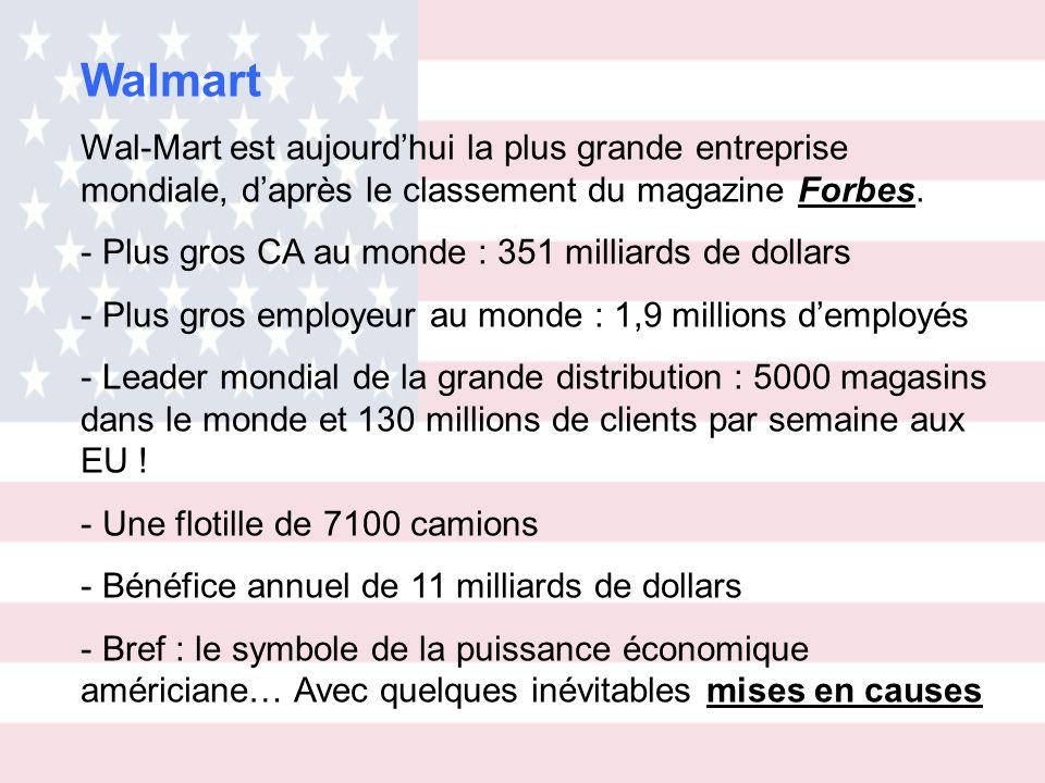 Wal-Mart est aujourdhui la plus grande entreprise mondiale, daprès le classement du magazine Forbes.Forbes - Plus gros CA au monde : 351 milliards de