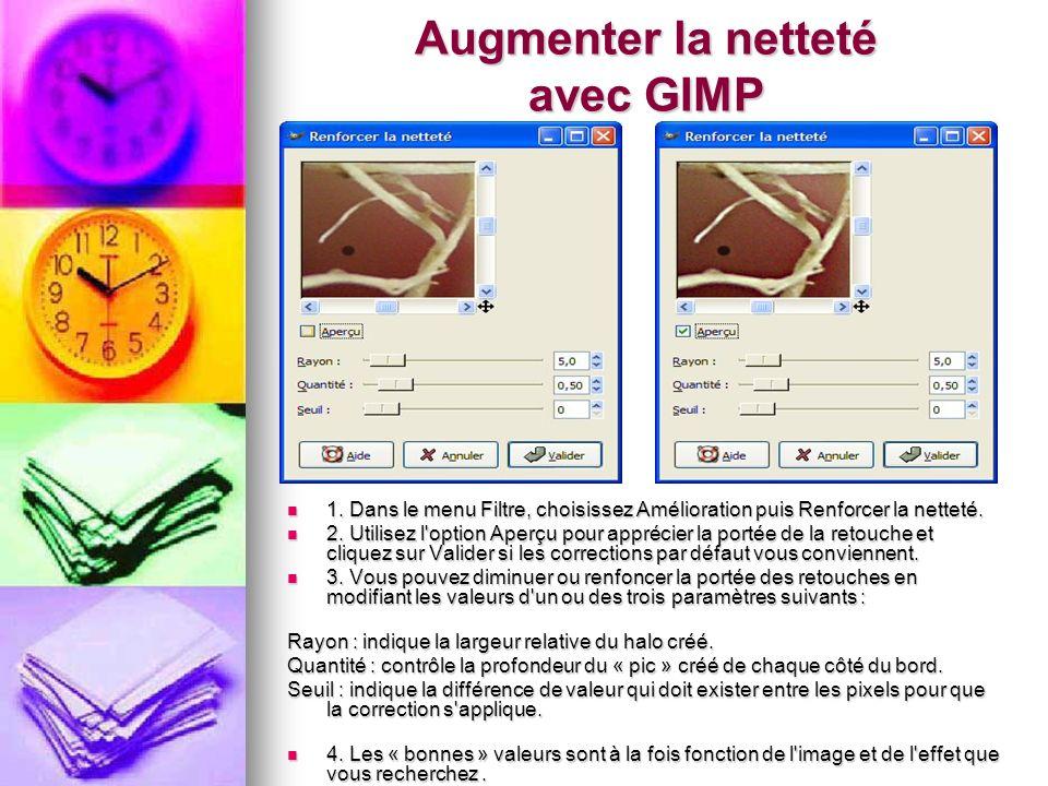 1. Dans le menu Filtre, choisissez Amélioration puis Renforcer la netteté. 1. Dans le menu Filtre, choisissez Amélioration puis Renforcer la netteté.