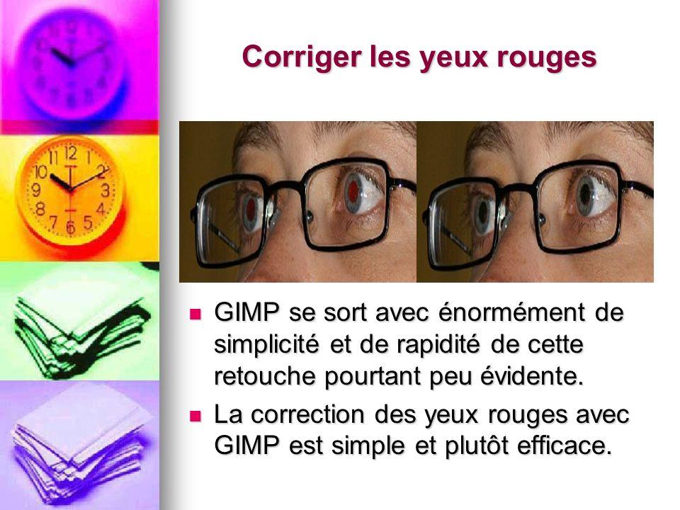 Corriger les yeux rouges GIMP se sort avec énormément de simplicité et de rapidité de cette retouche pourtant peu évidente. GIMP se sort avec énorméme