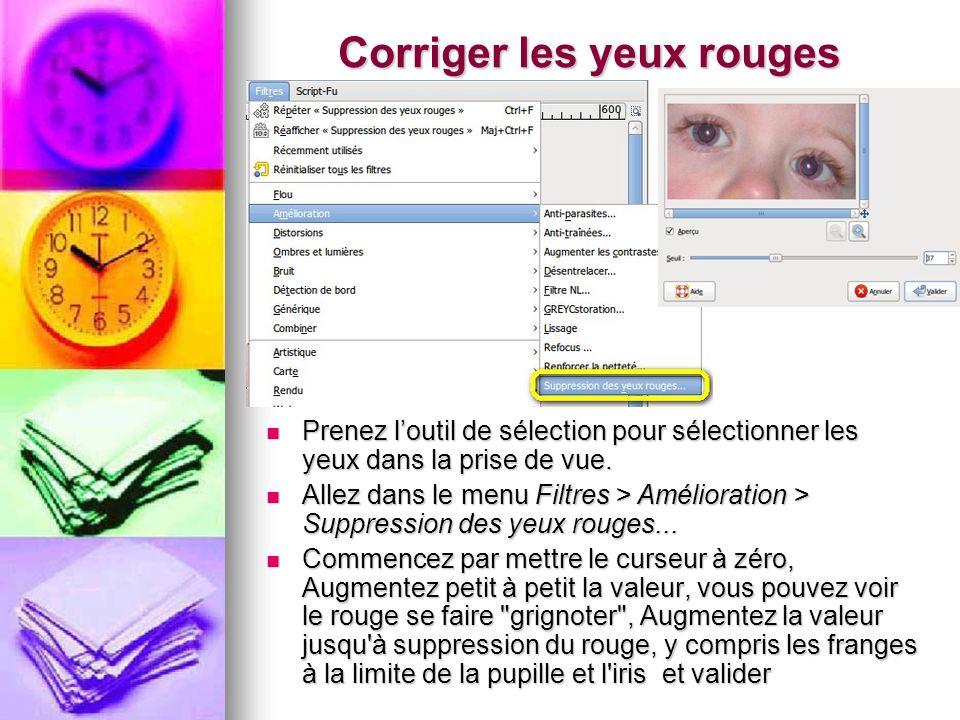 Corriger les yeux rouges Prenez loutil de sélection pour sélectionner les yeux dans la prise de vue. Prenez loutil de sélection pour sélectionner les