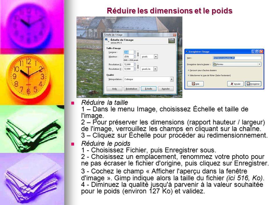 Réduire les dimensions et le poids Réduire la taille 1 – Dans le menu Image, choisissez Échelle et taille de l'image. 2 – Pour préserver les dimension