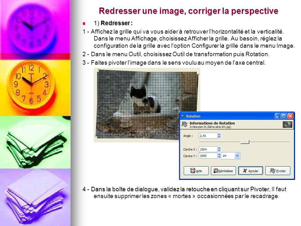 Redresser une image, corriger la perspective 1) Redresser : 1) Redresser : 1 - Affichez la grille qui va vous aider à retrouver l'horizontalité et la