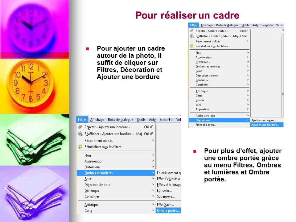 Pour réaliser un cadre Pour ajouter un cadre autour de la photo, il suffit de cliquer sur Filtres, Décoration et Ajouter une bordure Pour ajouter un c