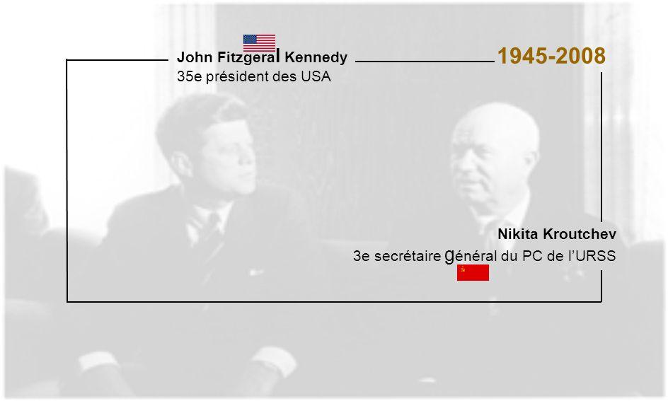 John Fitzgera l Kennedy 35e président des USA Nikita Kroutchev 3e secrétaire g énéral du PC de lURSS 1945-2008