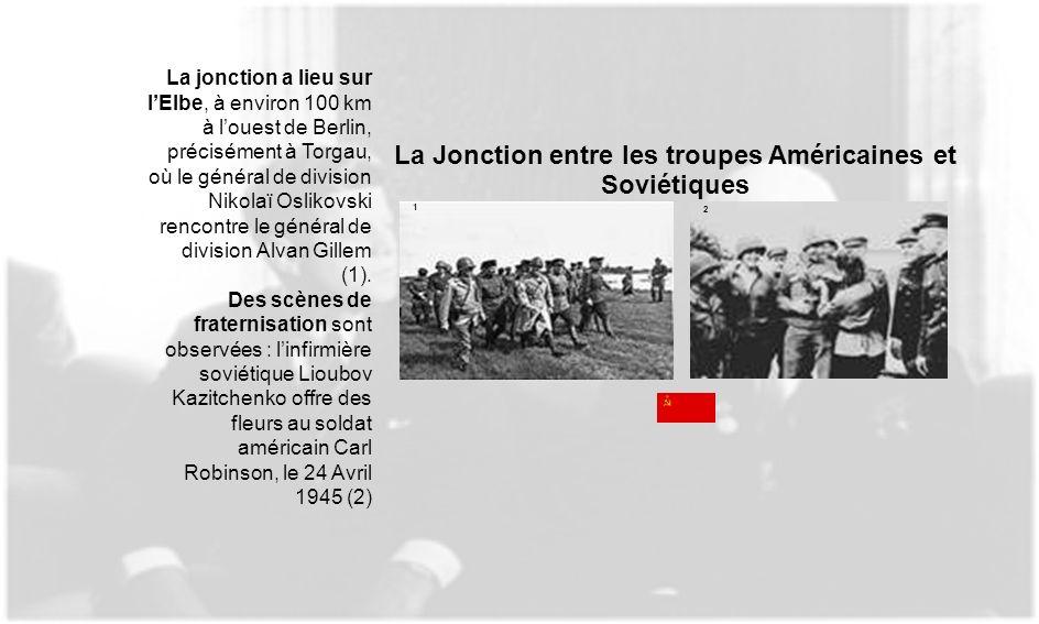 La Jonction entre les troupes Américaines et Soviétiques 1 2 La jonction a lieu sur lElbe, à environ 100 km à louest de Berlin, précisément à Torgau,
