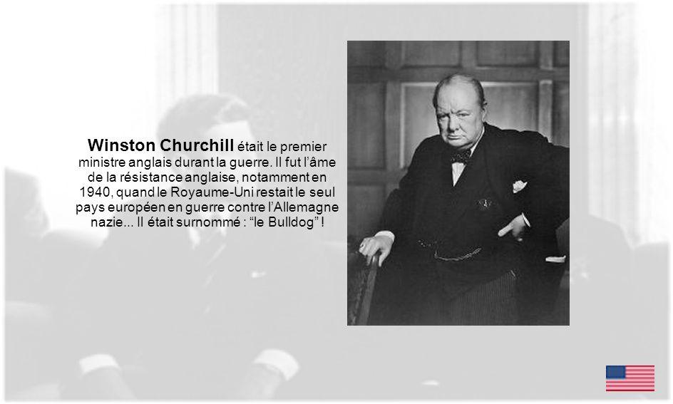 Winston Churchill était le premier ministre anglais durant la guerre. Il fut lâme de la résistance anglaise, notamment en 1940, quand le Royaume-Uni r