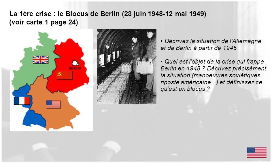 La 1ère crise : le Blocus de Berlin (23 juin 1948-12 mai 1949) (voir carte 1 page 24) Décrivez la situation de lAllemagne et de Berlin à partir de 194