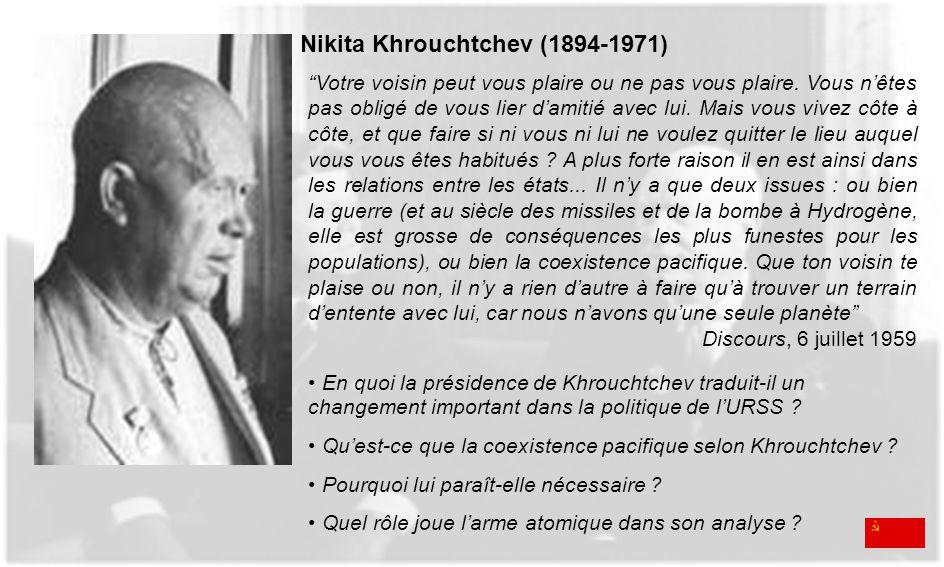 Nikita Khrouchtchev (1894-1971) Votre voisin peut vous plaire ou ne pas vous plaire. Vous nêtes pas obligé de vous lier damitié avec lui. Mais vous vi