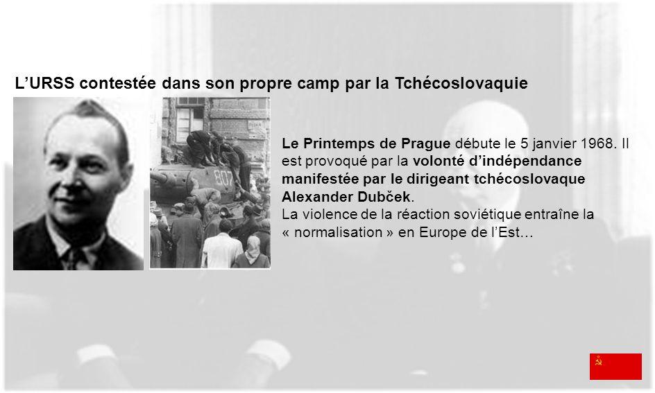 LURSS contestée dans son propre camp par la Tchécoslovaquie Le Printemps de Prague débute le 5 janvier 1968. Il est provoqué par la volonté dindépenda