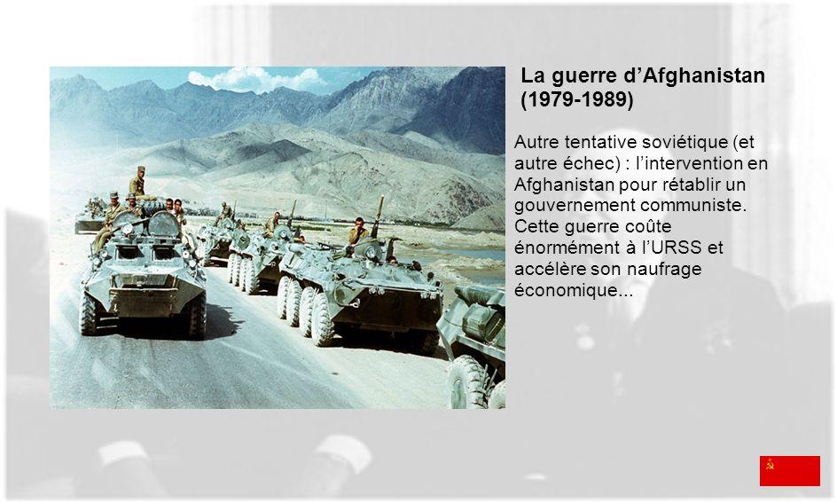 La guerre dAfghanistan (1979-1989) Autre tentative soviétique (et autre échec) : lintervention en Afghanistan pour rétablir un gouvernement communiste