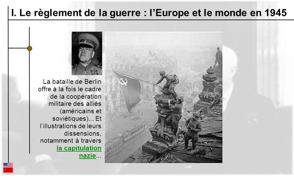 La bataille de Berlin offre à la fois le cadre de la coopération militaire des alliés (américains et soviétiques)... Et lillustrations de leurs dissen