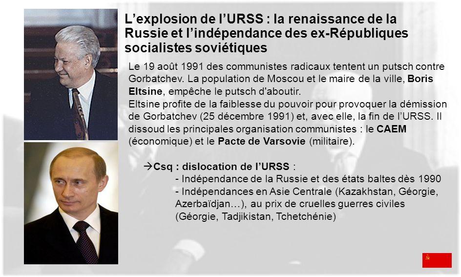 Lexplosion de lURSS : la renaissance de la Russie et lindépendance des ex-Républiques socialistes soviétiques Le 19 août 1991 des communistes radicaux