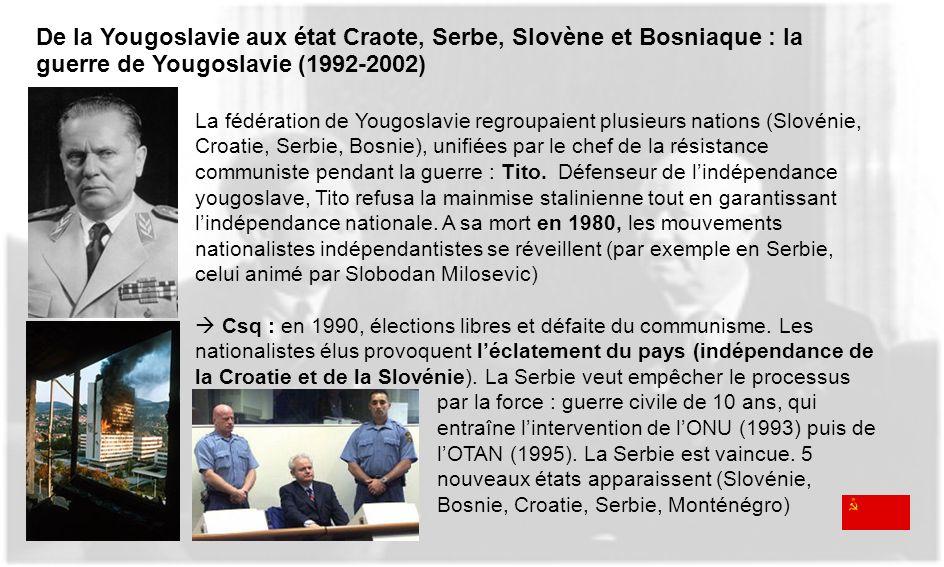 De la Yougoslavie aux état Craote, Serbe, Slovène et Bosniaque : la guerre de Yougoslavie (1992-2002) La fédération de Yougoslavie regroupaient plusie