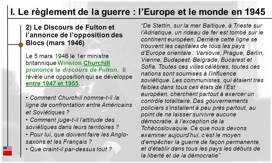 2) Le Discours de Fulton et lannonce de lopposition des Blocs (mars 1946) Le 5 mars 1946 le 1er ministre britannique Winston Churchill prononce le dis