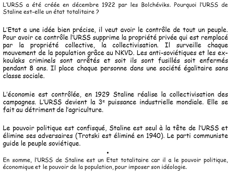 LURSS a été créée en décembre 1922 par les Bolchéviks. Pourquoi lURSS de Staline est-elle un état totalitaire ? LEtat a une idée bien précise, il veut