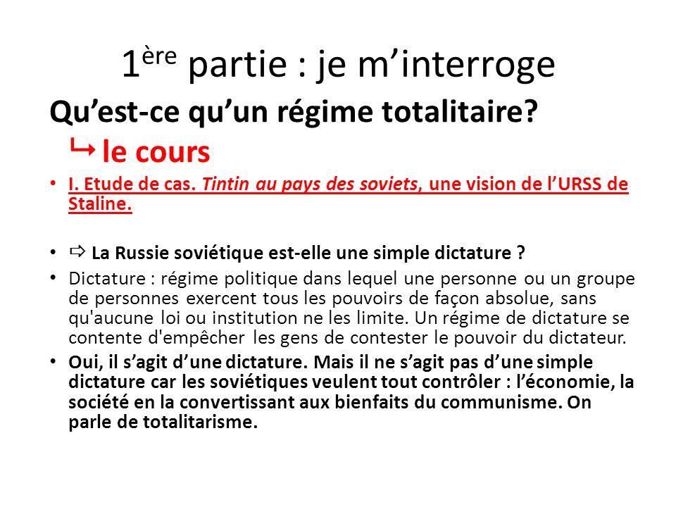 1 ère partie : je minterroge Quest-ce quun régime totalitaire? le cours I. Etude de cas. Tintin au pays des soviets, une vision de lURSS de Staline. L