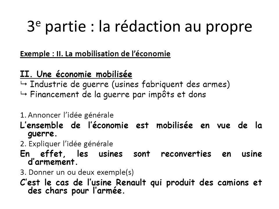3 e partie : la rédaction au propre Exemple : II. La mobilisation de léconomie II. Une économie mobilisée Industrie de guerre (usines fabriquent des a