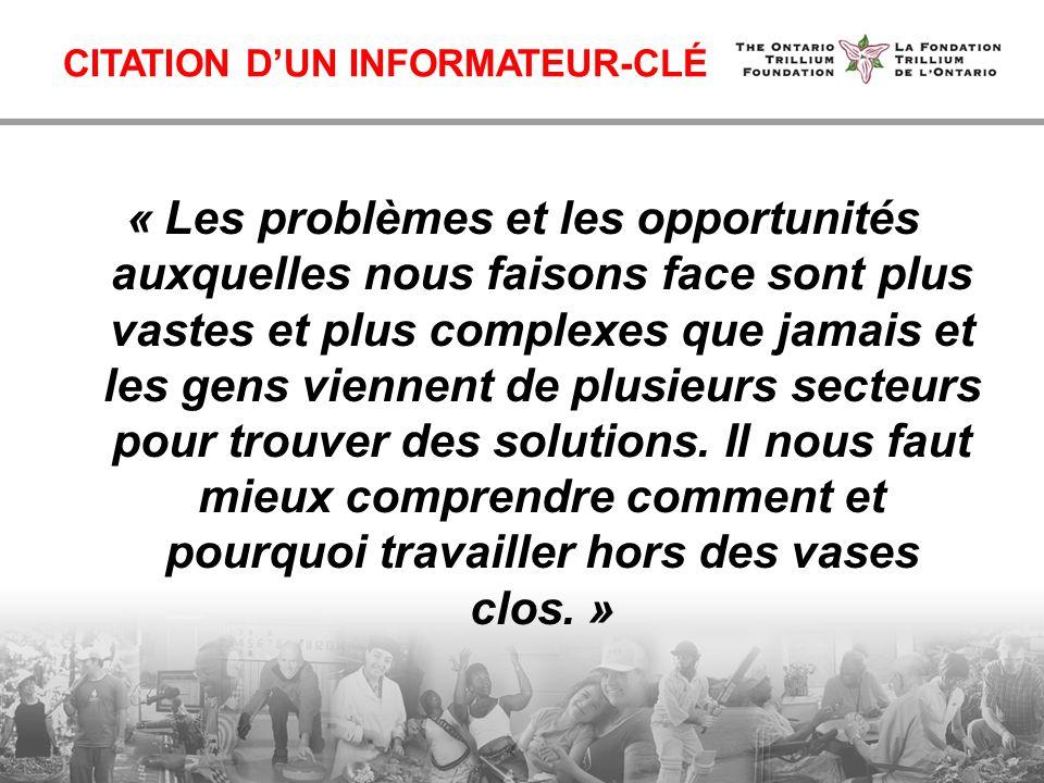 CITATION DUN INFORMATEUR-CLÉ « Les problèmes et les opportunités auxquelles nous faisons face sont plus vastes et plus complexes que jamais et les gens viennent de plusieurs secteurs pour trouver des solutions.