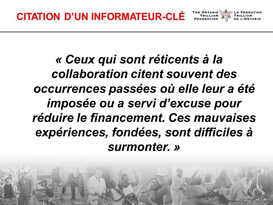 CITATION DUN INFORMATEUR-CLÉ « Ceux qui sont réticents à la collaboration citent souvent des occurrences passées où elle leur a été imposée ou a servi dexcuse pour réduire le financement.