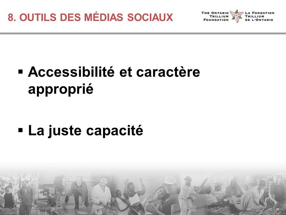 8. OUTILS DES MÉDIAS SOCIAUX Accessibilité et caractère approprié La juste capacité
