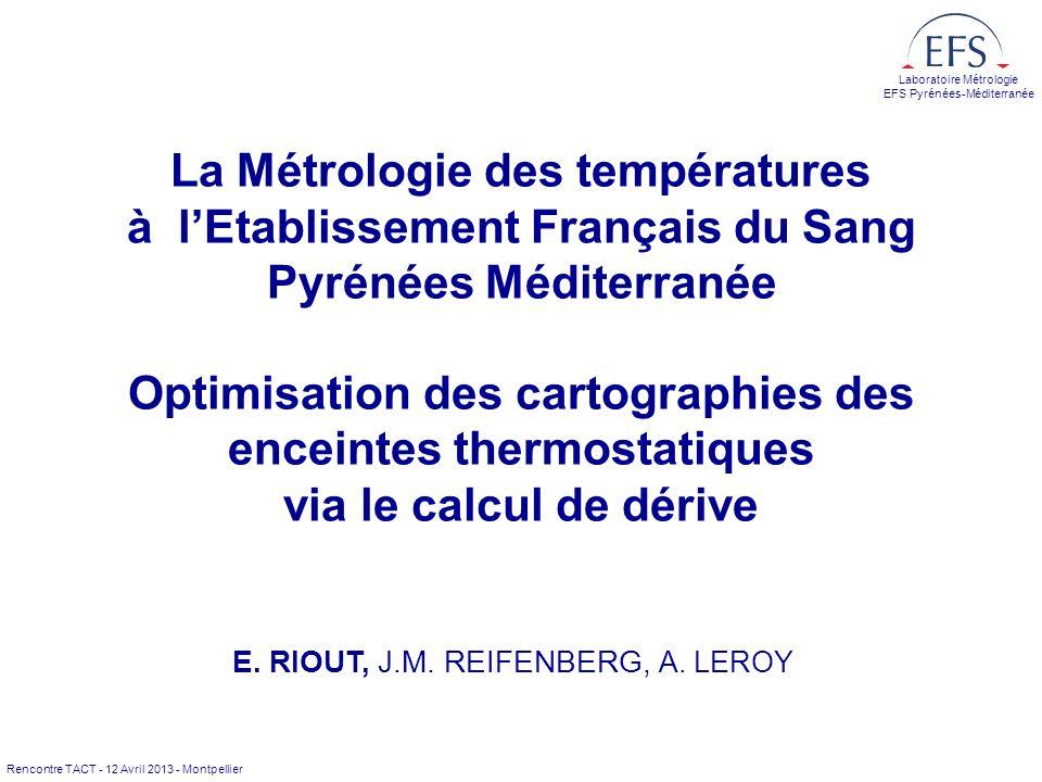 Rencontre TACT - 12 Avril 2013 - Montpellier Laboratoire Métrologie EFS Pyrénées-Méditerranée La Métrologie des températures à lEtablissement Français