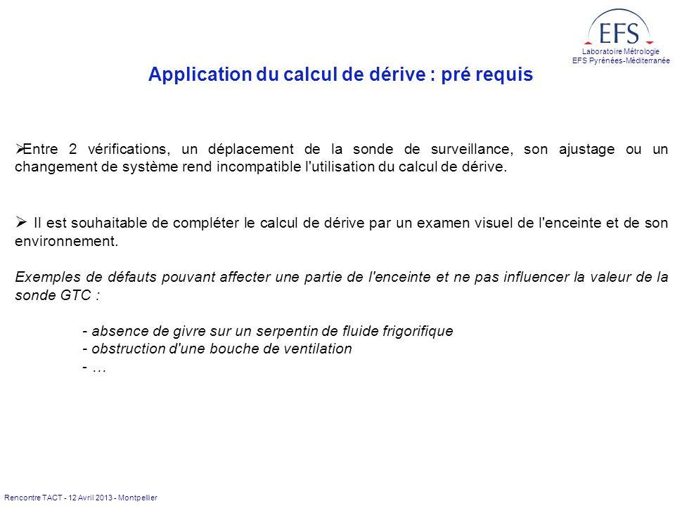 Rencontre TACT - 12 Avril 2013 - Montpellier Laboratoire Métrologie EFS Pyrénées-Méditerranée Application du calcul de dérive : pré requis ØEntre 2 vé