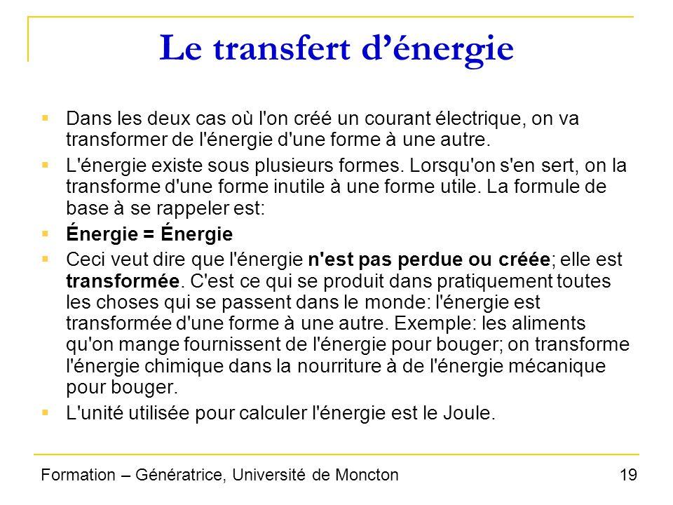 19Formation – Génératrice, Université de Moncton Le transfert dénergie Dans les deux cas où l'on créé un courant électrique, on va transformer de l'én