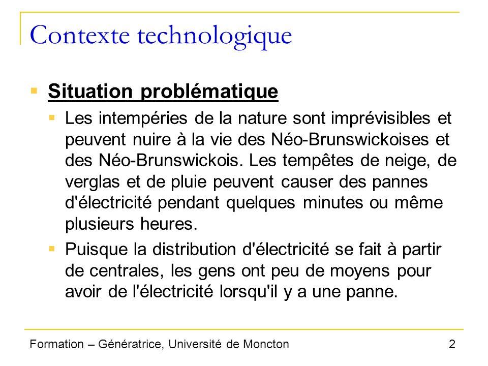 2Formation – Génératrice, Université de Moncton Contexte technologique Situation problématique Les intempéries de la nature sont imprévisibles et peuv