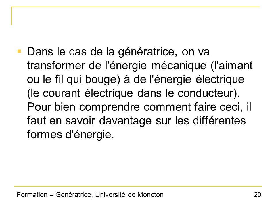 20Formation – Génératrice, Université de Moncton Dans le cas de la génératrice, on va transformer de l'énergie mécanique (l'aimant ou le fil qui bouge