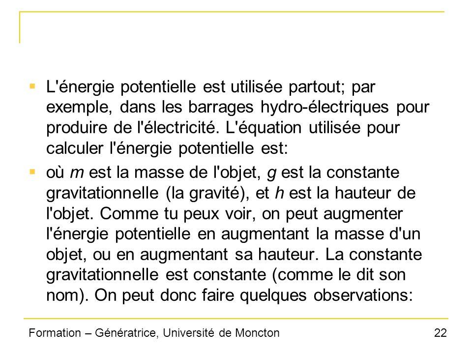 22Formation – Génératrice, Université de Moncton L'énergie potentielle est utilisée partout; par exemple, dans les barrages hydro-électriques pour pro