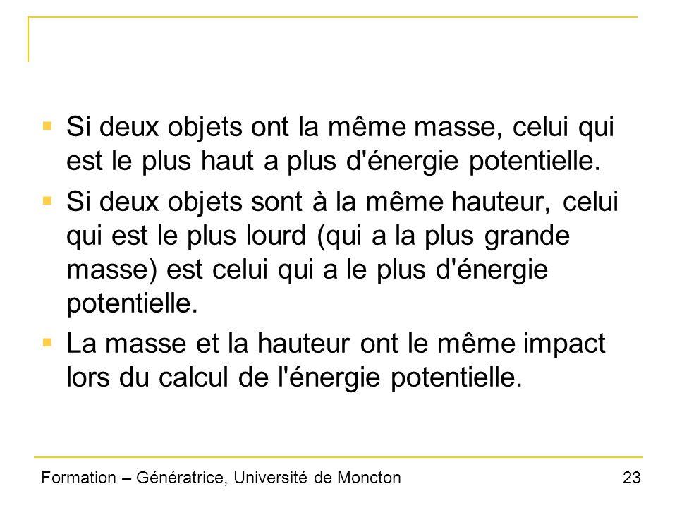 23Formation – Génératrice, Université de Moncton Si deux objets ont la même masse, celui qui est le plus haut a plus d'énergie potentielle. Si deux ob