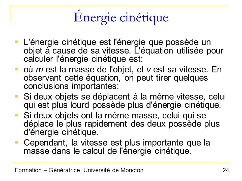 24Formation – Génératrice, Université de Moncton Énergie cinétique L'énergie cinétique est l'énergie que possède un objet à cause de sa vitesse. L'équ