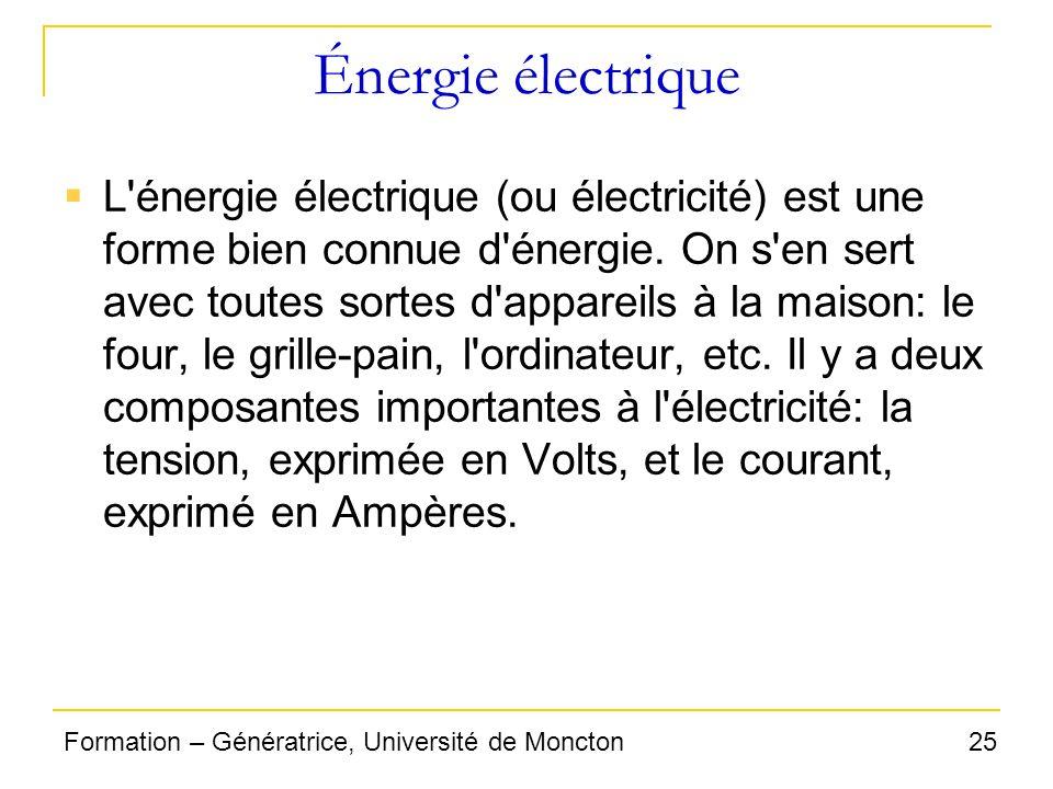 25Formation – Génératrice, Université de Moncton Énergie électrique L'énergie électrique (ou électricité) est une forme bien connue d'énergie. On s'en