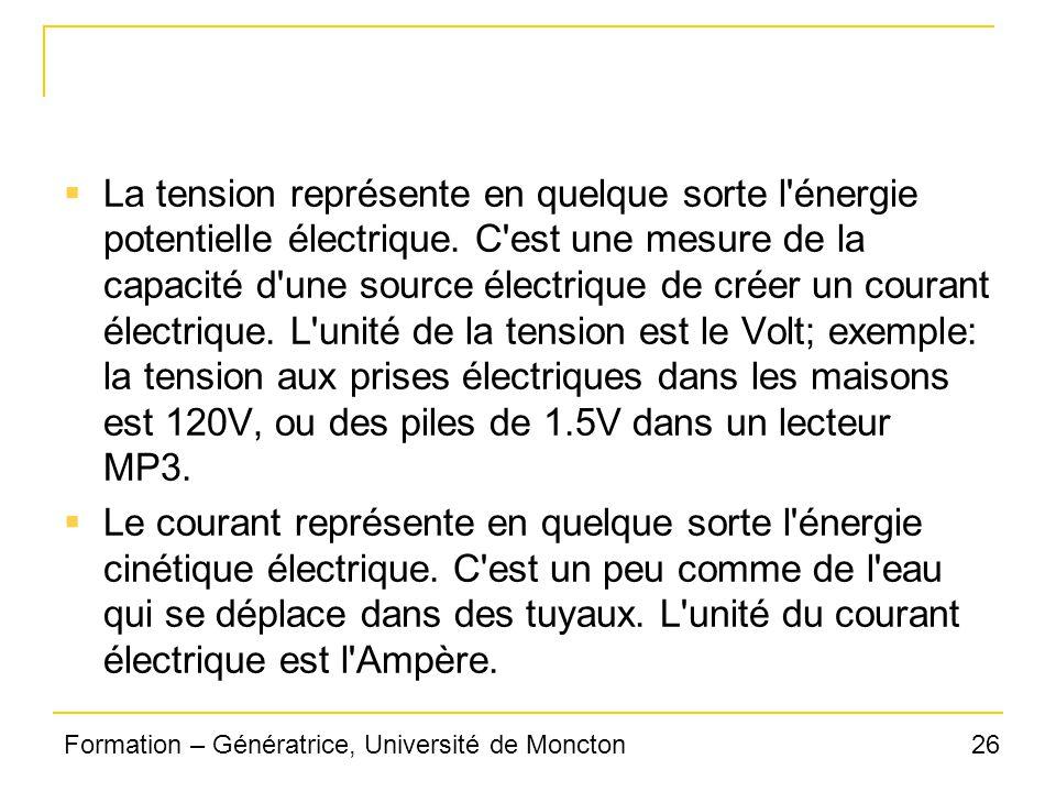 26Formation – Génératrice, Université de Moncton La tension représente en quelque sorte l'énergie potentielle électrique. C'est une mesure de la capac